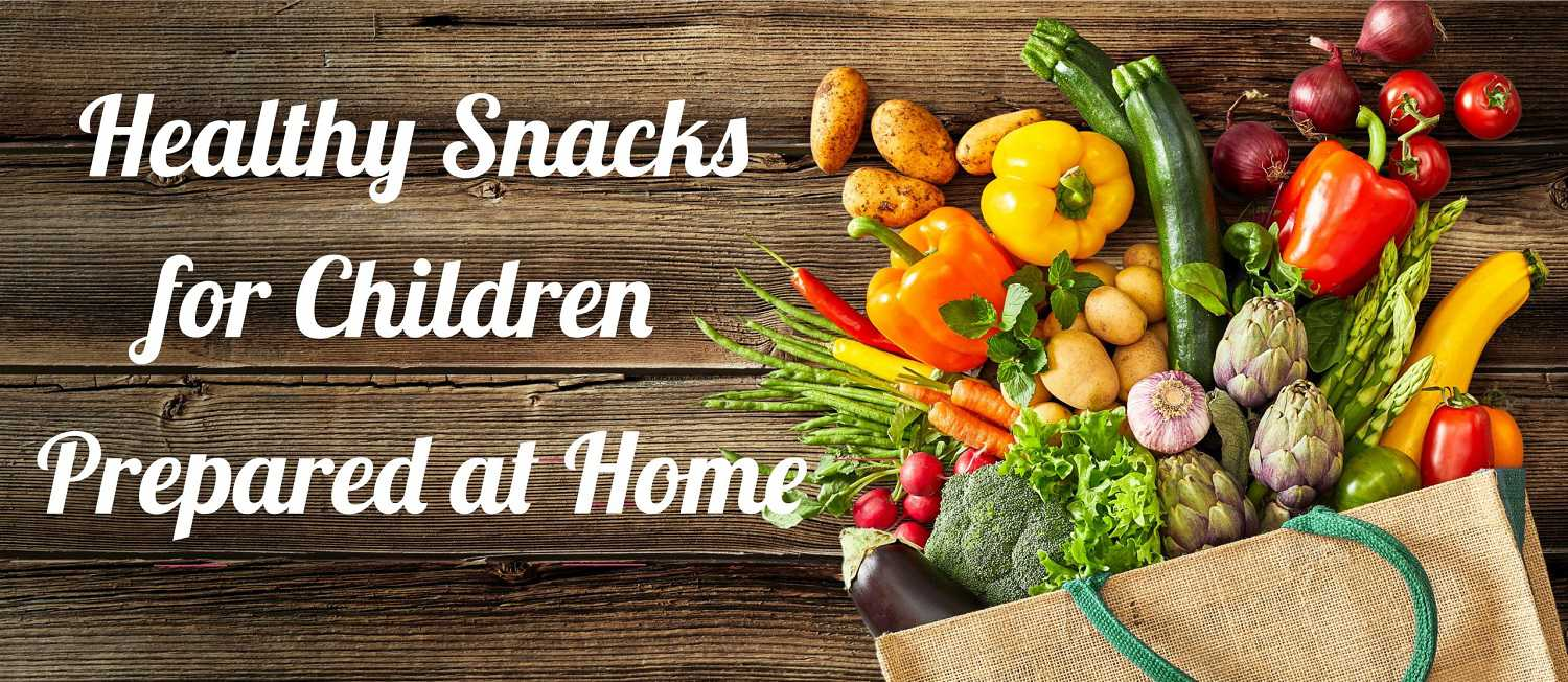Healthy Snacks for Children Prepared at Home