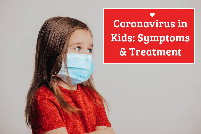 Coronavirus in Kids: Symptoms & Treatment